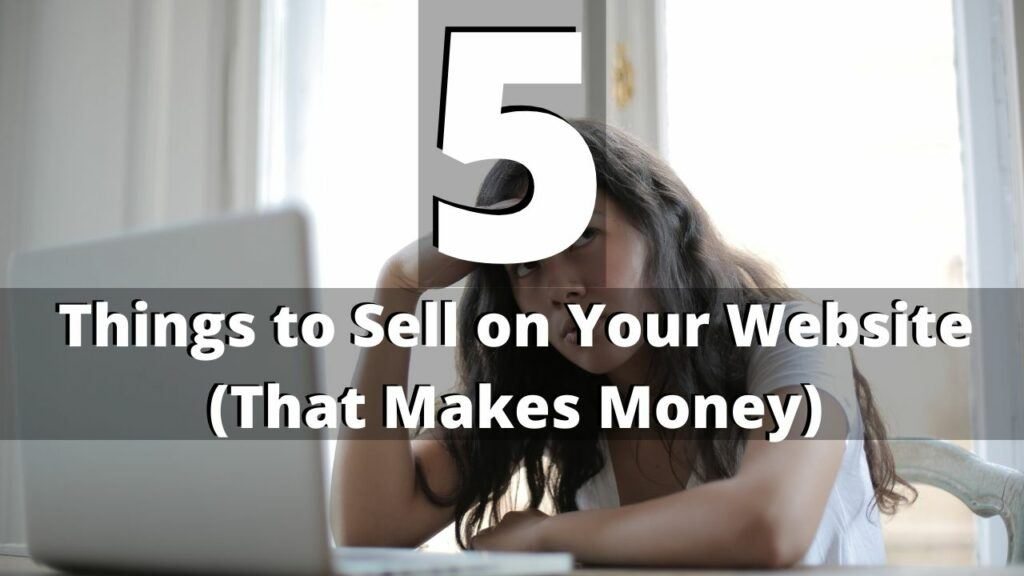 5 Things You Can Sell on Your Website That'll Make Money