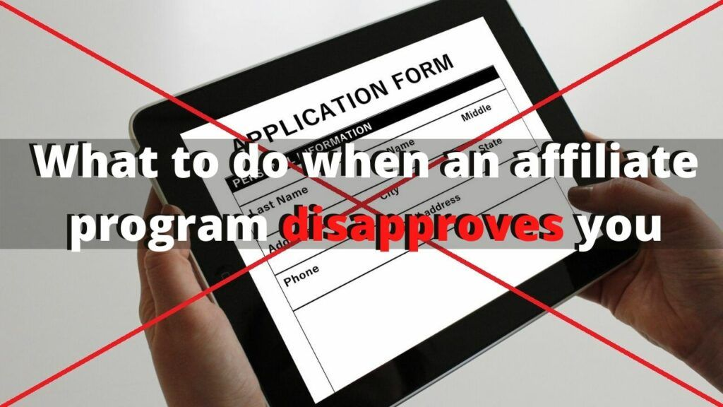 What to do When an Affiliate Program Disapproves You