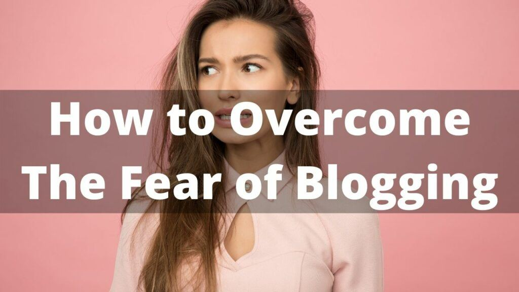 scared to blog and how to overcome the fear of blogging